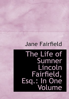The Life of Sumner Lincoln Fairfield, Esq.: In One Volume (Large Print Edition) - Fairfield, Jane