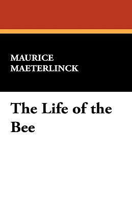 The Life of the Bee - Materlinck, Maurice