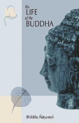 The Life of the Buddha: According to the Pali Canon - Nanamoli, Bhikkhu (Selected by), and Thera, Nyanaponika (Preface by), and Gnanamoli