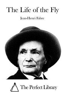 The Life of the Fly - Fabre, Jean-Henri, and The Perfect Library (Editor)