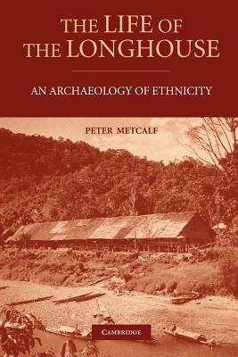 The Life of the Longhouse: An Archaeology of Ethnicity - Metcalf, Peter