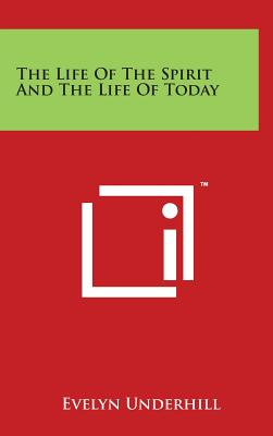 The Life of the Spirit and the Life of Today - Underhill, Evelyn