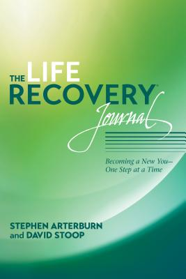 The Life Recovery Journal: Becoming a New You - One Step at a Time - Arterburn, Stephen, and Stoop, David, Dr.