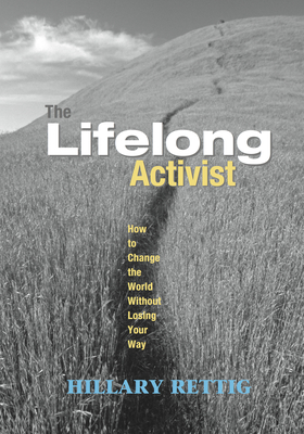 The Lifelong Activist: How to Change the World Without Losing Your Way - Rettig, Hillary