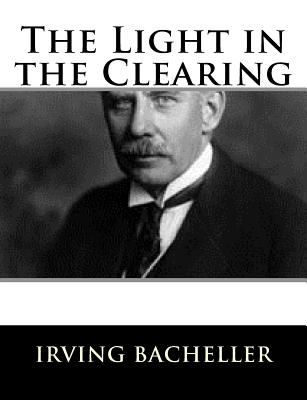 The Light in the Clearing - Bacheller, Irving