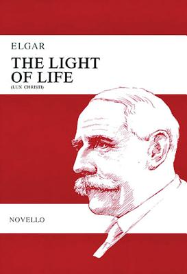 The Light of Life: (Lux Christi) Op. 29 - Elgar, Edward (Composer)
