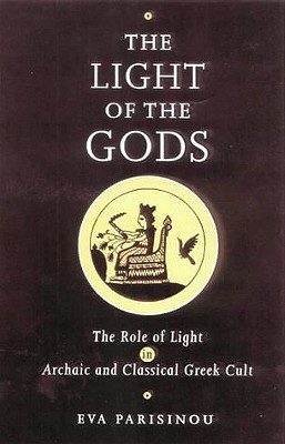 The Light of the Gods: The Role of Light in Archaic and Classical Greek Culture - Parisinou, Eva
