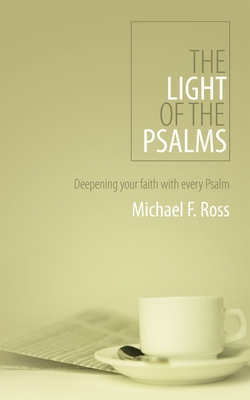 The Light of the Psalms: Deepening Your Faith with Every Psalm - Ross, Michael, PhD