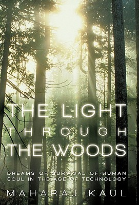 The Light Through the Woods: Dreams of Survival of Human Soul in the Age of Technology - Kaul, Maharaj