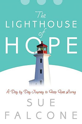 The Lighthouse of Hope: A Day by Day Journey to Fear Free Living - Falcone, Sue