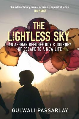 The Lightless Sky: An Afghan Refugee Boy's Journey of Escape to A New Life - Passarlay, Gulwali, and Ghouri, Nadene