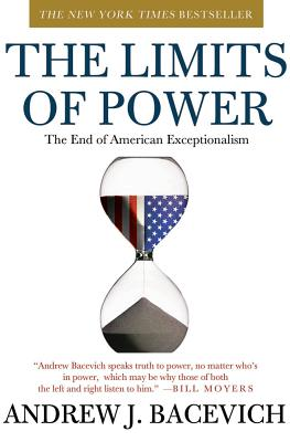 The Limits of Power: The End of American Exceptionalism - Bacevich, Andrew