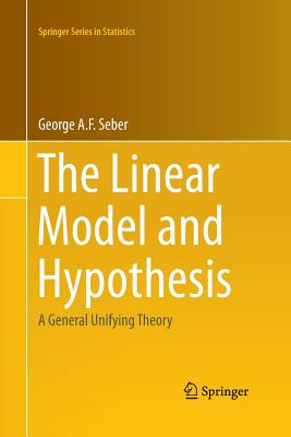 The Linear Model and Hypothesis: A General Unifying Theory - Seber, George