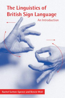 The Linguistics of British Sign Language: An Introduction - Sutton-Spence, Rachel