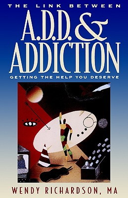 The Link Between Add and Addiction: Getting the Help You Deserve - Richardson, Wendy