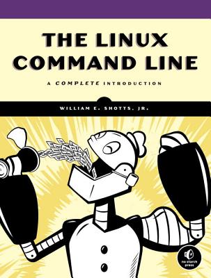 The Linux Command Line: A Complete Introduction - Shotts, William E, Jr.