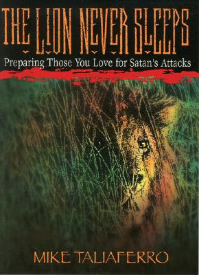 The Lion Never Sleeps: Preparing Those You Love for Satan's Attacks - Taliaferro, Mike