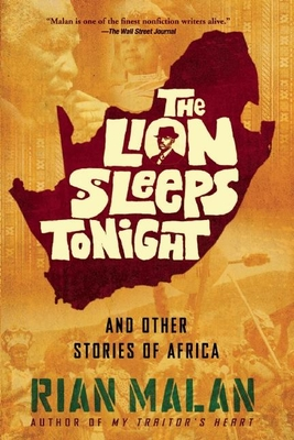 The Lion Sleeps Tonight: And Other Stories of Africa - Malan, Rian