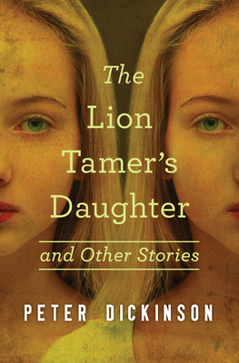 The Lion Tamer's Daughter: And Other Stories - Dickinson, Peter