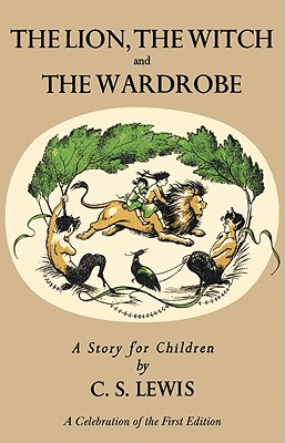 The Lion, the Witch and the Wardrobe: A Celebration of the First Edition - Lewis, C S