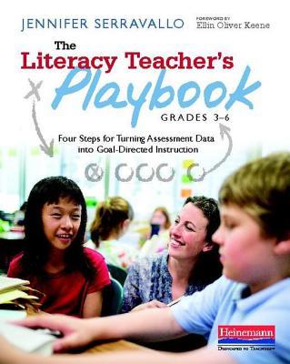 The Literacy Teacher's Playbook, Grades 3-6: Four Steps for Turning Assessment Data Into Goal-Directed Instruction - Serravallo, Jennifer