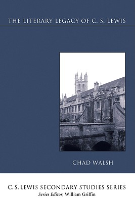 The Literary Legacy of C. S. Lewis - Walsh, Chad