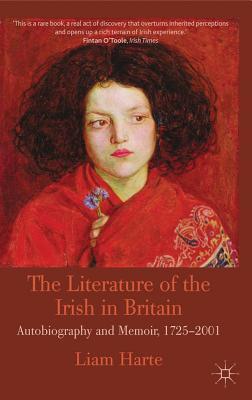 The Literature of the Irish in Britain: Autobiography and Memoir, 1725-2001 - Harte, Liam
