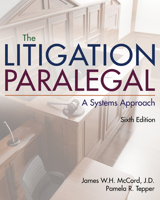 The Litigation Paralegal: A Systems Approach - Tepper, Pamela, and McCord, James W.H.