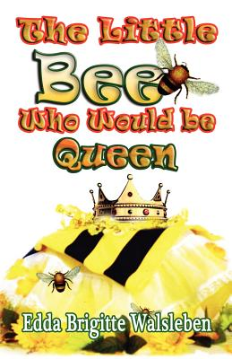 The Little Bee Who Would Be Queen - Walsleben, Edda Brigitte