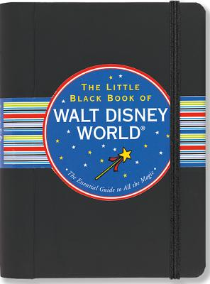 The Little Black Book of Walt Disney World: The Essential Guide to All the Magic - Gindin, Rona, and Lindroth, David