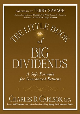 The Little Book of Big Dividends: A Safe Formula for Guaranteed Returns - Carlson, Charles B, C.F.A., and Savage, Terry (Foreword by)