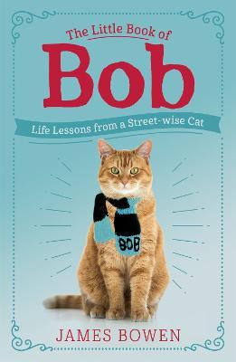 The Little Book of Bob: Everyday wisdom from Street Cat Bob - Bowen, James