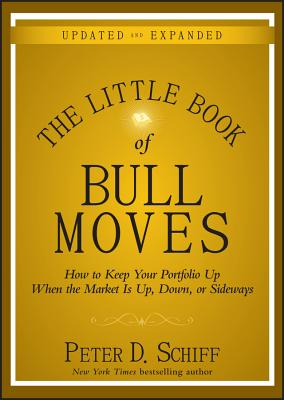 The Little Book of Bull Moves: How to Keep Your Portfolio Up When the Market Is Up, Down, or Sideways - Schiff, Peter D