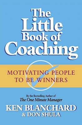 The Little Book of Coaching - Blanchard, Kenneth, and Shula, Don