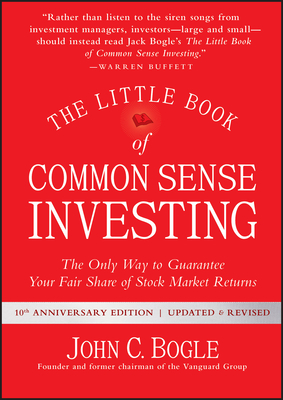 The Little Book of Common Sense Investing: The Only Way to Guarantee Your Fair Share of Stock Market Returns - Bogle, John C