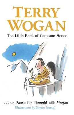The Little Book of Common Sense: Or Pause for Thought with Wogan - Wogan, Terry, Sir, OBE