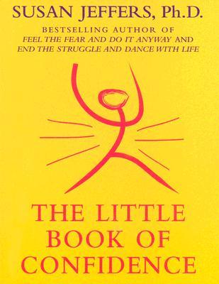 The Little Book of Confidence - Jeffers, Susan, PH.D