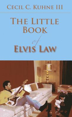 The Little Book of Elvis Law - Kuhne, Cecil C, III