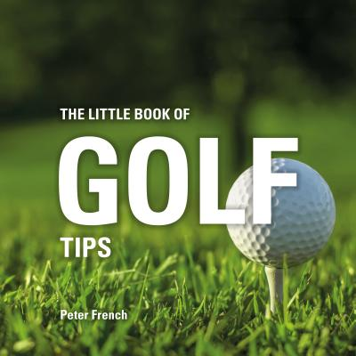 The Little Book of Golf Tips - French, Peter
