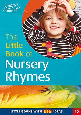 The Little Book of Nursery Rhymes: Little Books with Big Ideas - Featherstone, Sally (Editor)