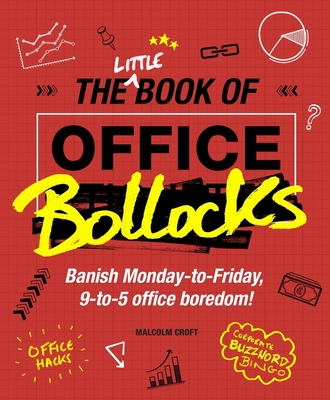The Little Book of Office Bollocks: Hundreds of Tips to Enjoy Work - Croft, Malcolm