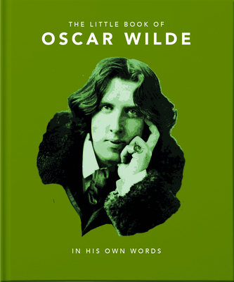 The Little Book of Oscar Wilde: Wit and Wisdom to Live By - Orange Hippo!