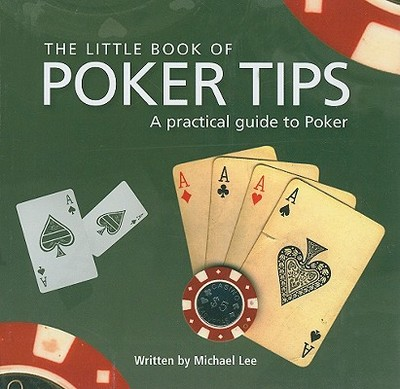 The Little Book of Poker Tips: A Practical Guide to Poker - Lee, Michael