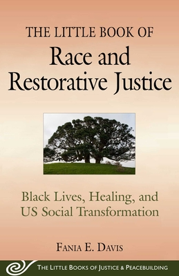 The Little Book of Race and Restorative Justice: Black Lives, Healing, and US Social Transformation - Davis, Fania