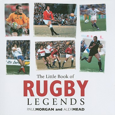 The Little Book of Rugby Legends - Morgan, Paul, and Mead, Alex