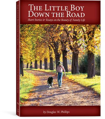 The Little Boy Down the Road: Short Stories & Essays on the Beauty of Family Life - Phillips, Douglas W