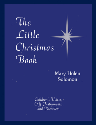 The Little Christmas Book: Music for Children's Voices, Orff Instruments, and Recorders - Solomon, Mary Helen (Composer)