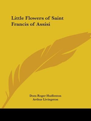 The Little Flowers of Saint Francis of Assisi - Hudleston, Dom Roger, and Livingston, Arthur (Introduction by)