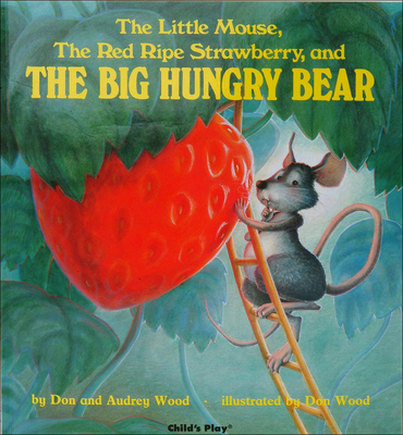 The Little Mouse, the Red Ripe Strawberry, and the Big Hungry Bear - Wood, Don (Illustrator), and Wood, Audrey
