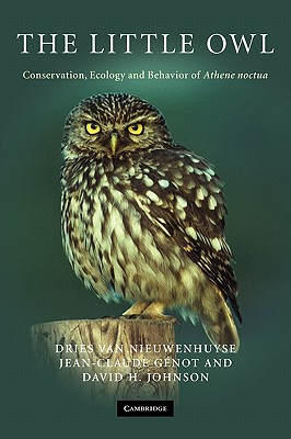 The Little Owl: Conservation, Ecology and Behavior of Athene Noctua - Johnson, David H., and Nieuwenhuyse, Dries van, and Genot, Jean-Claude